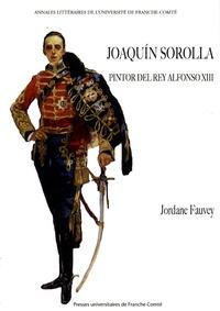 Jordane Fauvey - Joaquin Sorolla - Pintor del rey Alfonso XIII.