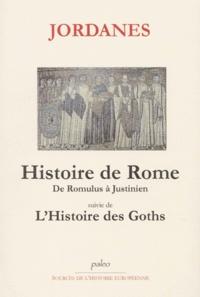 Jordanès - Histoire de Rome. - De Romulus à Justinien (753 av J-C - 552 ap J-C) suivie de L'histoire des Goths.