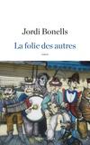Jordi Bonells - La folie des autres.