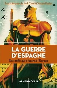 Jordi Canal et Vincent Duclert - La guerre d'Espagne - Un conflit qui a façonné l'Europe.