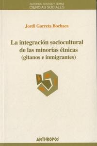 Jordi Garreta Bochaca - La integracion sociocultural de la minorias etnicas (gitanos e inmigrantes).