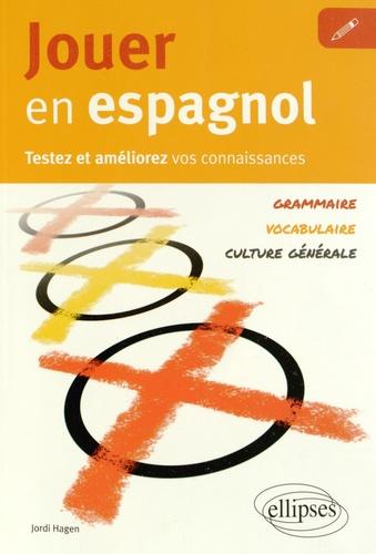 Jordi Hagen - Jouer en espagnol - Testez et améliorez vos connaissances : grammaire, vocabulaire, culture générale.