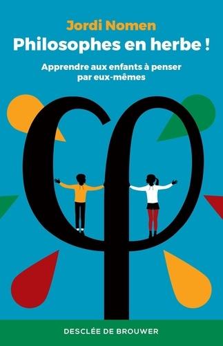 Jordi Nomen - Philosophes en herbe ! - Apprendre aux enfants à penser par eux-même.