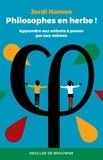 Jordi Nomen Recio - Philosophes en herbe ! - Apprendre aux enfants à penser par eux-mêmes.