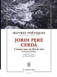 Jordi Pere Cerdà - Oeuvres poétiques - Comme sous un flot de sève - Anthologie poétique.