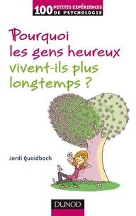 Pourquoi les gens heureux vivent plus longtemps ? - Jordi Quoidbach - Format PDF - 9782100556878 - 12,99 €