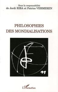 Jordi Riba et Patrice Vermeren - Philosophies des mondialisations.