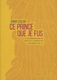 Jordi Soler - Ce prince que je fus.