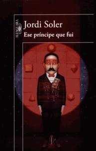 Jordi Soler - Ese principe que fui.