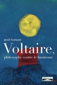 Jorel François - Voltaire, philosophe contre le fanatisme.