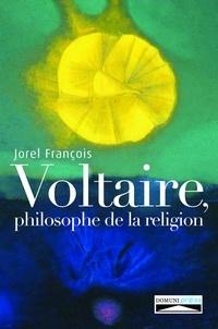 Jorel François - Voltaire, philosophe de la religion.