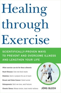 Jörg Blech - Healing through Exercise - Scientifically-Proven Ways to Prevent and Overcome Illness and Lengthen Your Life.