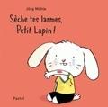 Jörg Mühle - Sèche tes larmes, petit lapin !.