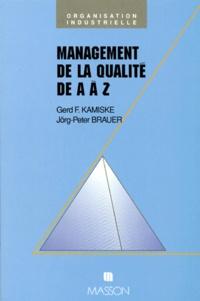 Jörg-Peter Brauer et Gerd-F Kamiske - Management de la qualité de A à Z.