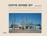 Jörg Rubbert - Days Gone By - Roadside Photographs of the American South.
