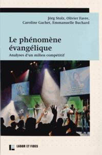 Jörg Stolz et Olivier Favre - Le phénomène évangélique - Analyses d'un milieu compétitif.