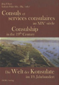 Jörg Ulbert et Lukian Prijac - Consuls et services consulaires au XIXe siècle - Edition français-allemand-anglais.