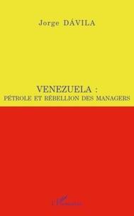 Jorge A. Sànchez Cordero Dàvila - Venezuela : pétrole et rébellion des managers.