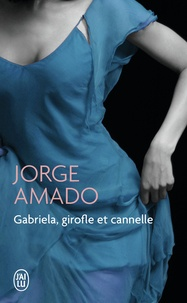 Jorge Amado - Gabriela, girofle et cannelle - Chronique d'une ville de l'Etat de Bahia.