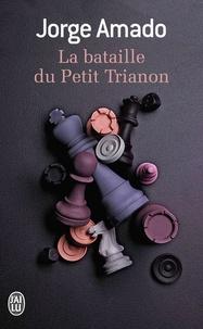 Jorge Amado - La bataille du Petit Trianon - Fable pour éveiller une espérance.