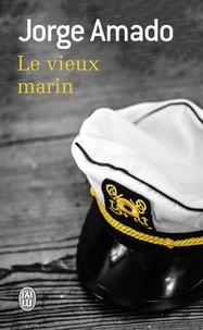 Jorge Amado - Le vieux marin - Ou Toute la vérité sur les fameuses aventures du commandant Vasco Moscose de Aragao capitaine au long cours.