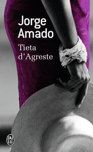 Jorge Amado - Tieta d'Agreste - Gardienne de chèvres ou le retour de la fille prodigue, mélodramatique feuilleton en cinq épisodes sensationnels et un surprenant épilogue : émotion et suspense !.