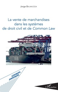 Jorge Balmaceda - La vente de marchandises dans les systèmes de droit civil et de Common Law.