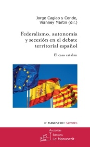 Jorge Cagiao y Conde et Martin Vianney - Federalismo, autonomía y soberanía en el debate territorial español - El caso catalan.