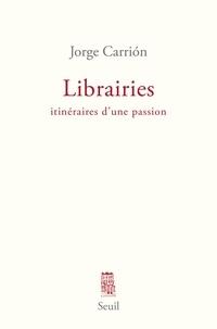 Jorge Carrión - Librairies - Itinéraires d'une passion.
