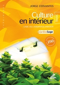Jorge Cervantes - Culture en intérieur - L'ABC du jardinage indoor.