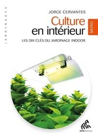 Jorge Cervantes - Culture en intérieur - Les dix clés du jardinage indoor.