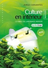 Jorge Cervantes - Culture en intérieur - La bible du jardinage indoor.