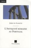 Jorge de Alarcão - L'Antiquité romaine au Portugal.