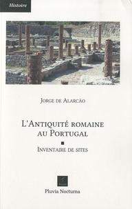 Jorge de Alarcão - L'Antiquité romaine au Portugal - Inventaire de sites.
