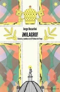 Jorge Decarlini - ¡Milagro! - Éxtasis y sombras en El Palmar de Troya.