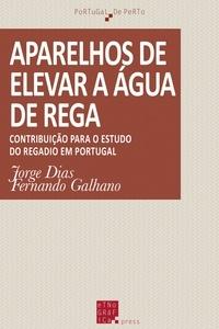 Jorge Dias et Fernando Galhano - Aparelhos de elevar a água de rega - Contribuição para o estudo do regadio em Portugal.