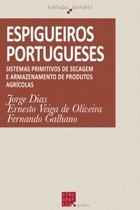 Jorge Dias et Ernesto Veiga de Oliveia - Espigueiros portugueses - Sistemas primitivos de secagem e armazenamento de produtos agrícolas.