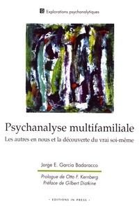 Jorge-E Garcia Badaracco - Psychanalyse multifamiliale - Les autres en nous et la découverte du vrai soi-même.