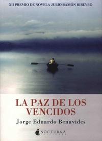 Jorge Eduardo Benavides - La paz de los vencidos.
