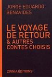 Jorge Eduardo Benavides - Le voyage de retour & autres contes choisis.