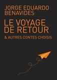 Jorge Eduardo Benavides et Nicole Rochaix-Salmona - Le voyage de retour & autres contes choisis - Recueil de nouvelles.