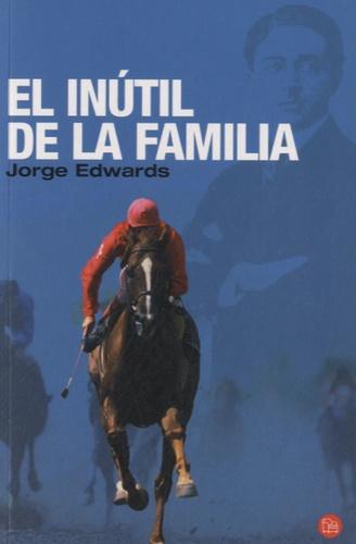 Jorge Edwards - El inutil de la familia.