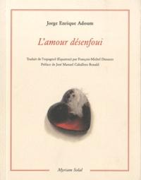 Jorge Enrique Adoum - L'amour désenfoui.
