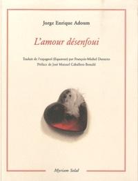 Jorge Enrique Adoum - L'amour désenfoui - Suivi de Cartes postales des tropiques avec femmes.