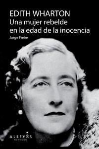 Jorge Freire - Edith Warthon, Una mujer en la edad de la inocencia - Biografía.