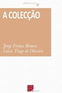 Jorge Freitas Branco et Luísa Tiago de Oliveira - A Colecção.