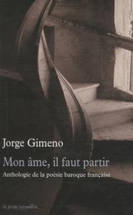 Jorge Gimeno - Mon âme, il faut partir - Anthologie de la poésie baroque française.