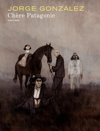 Jorge Gonzalez - Chère Patagonie Tome 1 : .