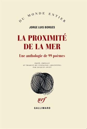 Jorge Luis Borges - La proximité de la mer - Une anthologie de 99 poèmes.
