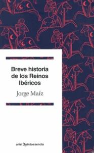 Jorge Maiz - Breve historia de los Reinos Ibéricos.